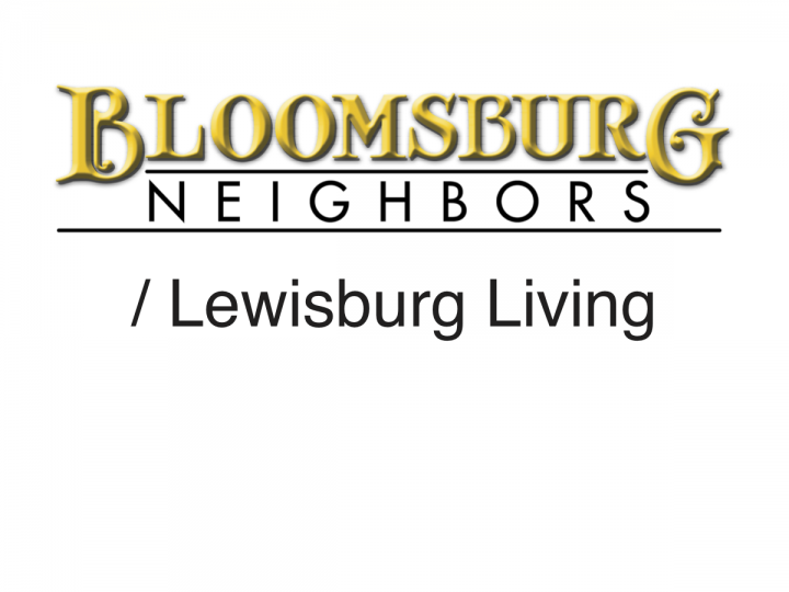 Bloomsburg Neighbors / Lewisburg Living